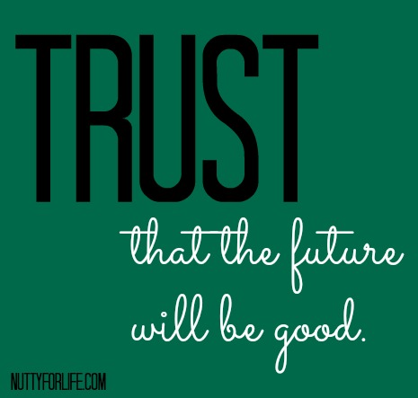 Trust The The Future Will Be Good